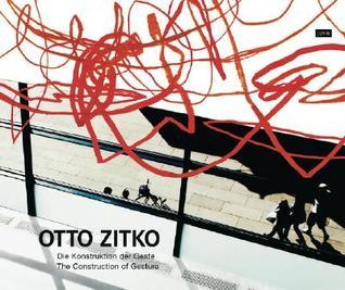 Otto Zitko: Die Konstruktion Der Geste/The Construction of Gesture Hemma Schmutz
