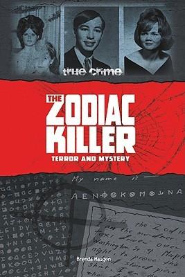 The Zodiac Killer: Terror and Mystery  by  Brenda Haugen