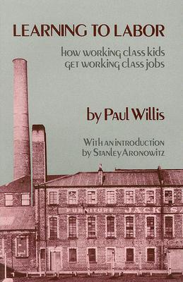 Learning to Labor: How Working Class Kids Get Working Class Jobs  by  Paul E. Willis