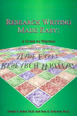 Research Writing Made Easy:: A Guide to Writing  by  Joseph J. Bohac