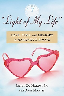 Light of My Life: Love, Time and Memory in Nabokovs Lolita James D. Hardy Jr.