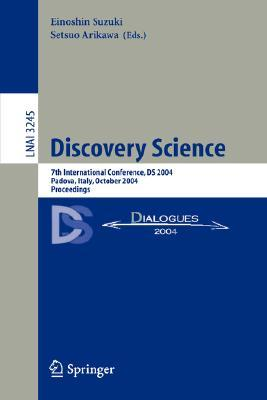 Discovery Science: 7th International Conference, Ds 2004, Padova, Italy, October 2 5, 2004. Proceedings (Lecture Notes In Computer Science)  by  Einoshin Suzuki