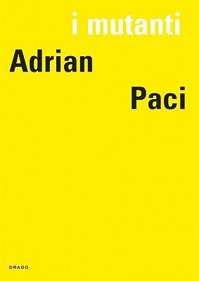 I Mutanti: Adrian Paci  by  Eric De Chassey