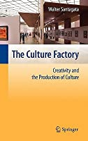 The Culture Factory: Creativity and the Production of Culture  by  Walter Santagata