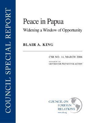 Peace in Papua: Widening a Window of Opportunity  by  Blair A. King