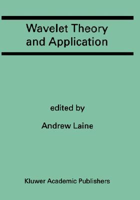 Wavelet Theory and Application: A Special Issue of the Journal of Mathematical Imaging and Vision Andrew F. Laine