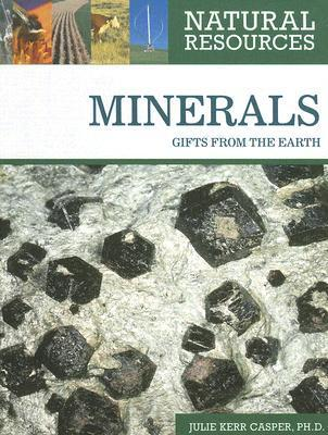 Minerals: Gifts from the Earth  by  Julie Kerr Casper