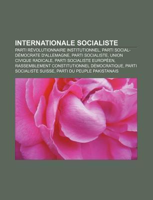 Internationale Socialiste: Parti R Volutionnaire Institutionnel, Parti Social-D Mocrate DAllemagne, Parti Socialiste, Union Civique Radicale Source Wikipedia