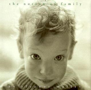 The Notion of Family  by  Eleanor Mallet