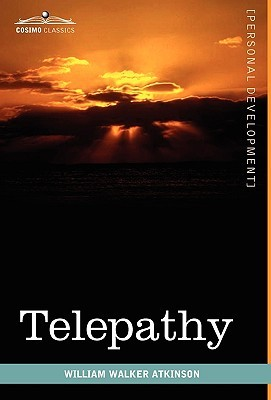 Telepathy: Its Theory, Facts, and Proof  by  William W. Atkinson
