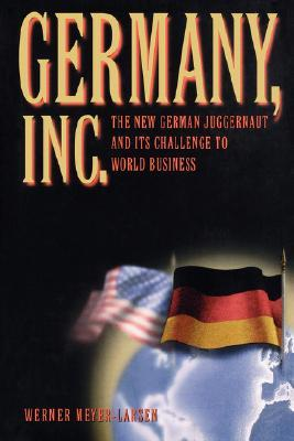 Germany, Inc.: The New German Juggernaut and Its Challenge to World Business  by  Werner Meyer-Larsen