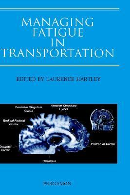 Managing Fatigue in Transportation: Proceedings of the 3rd Fatigue in Transportation Conference, Fremantle, Western Australia, 1998 Laurence Hartley