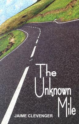 The Unknown Mile  by  Jaime Clevenger