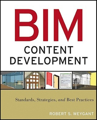 Bim Content Development: Standards, Strategies, and Best Practices Robert S. Weygant