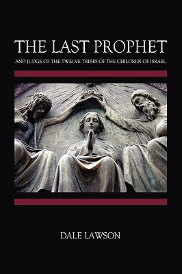 The Last Prophet and Judge of the Twelve Tribes of the Children of Israel Dale Lawson