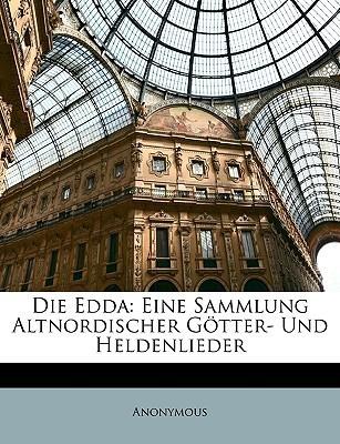 Die Edda: Eine Sammlung Altnordischer Götter- Und Heldenlieder  by  Anonymous