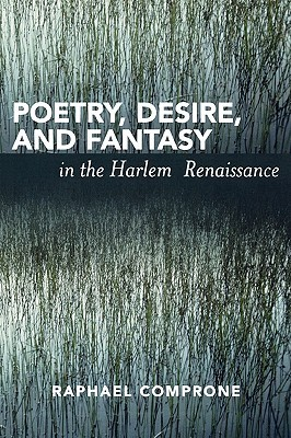 Poetry, Desire, and Fantasy in the Harlem Renaissance Raphael Comprone