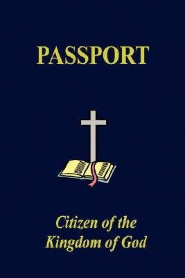 The Kingdom of God Passport  by  Thornton Bell Sr.