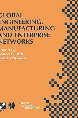 Global Engineering, Manufacturing and Enterprise Networks: Ifip Tc5 Wg5.3/5.7/5.12 Fourth International Working Conference on the Design of Information Infrastructure Systems for Manufacturing (Diism 2000). November 15 17, 2000, Melbourne, Victoria, Au... John P.T. Mo