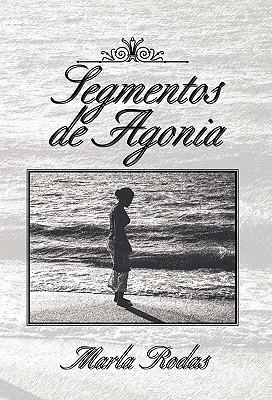 Segmentos de Agonia  by  Marla Rodas