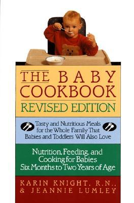 The Baby Cookbook, Revised Edition: Tasty And Nutritious Meals For The Whole Family That Babies And Toddlers Will Also Love Karin Knight