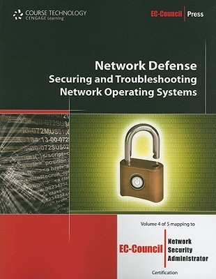 Network Defense: Securing and Troubleshooting Network Operating Systems (Ec-Council Press Series: Network Defense)  by  EC-Council