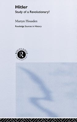Hitler: Biography of a Revolutionary? Martyn Housden