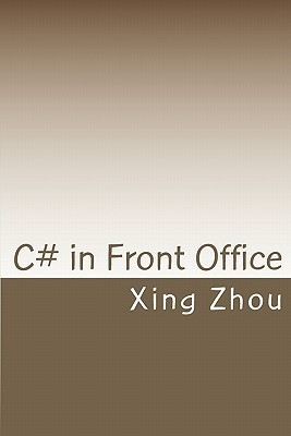 C# in Front Office: Advanced C# in Practice Xing Zhou