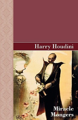 Miracle Mongers  by  Harry Houdini