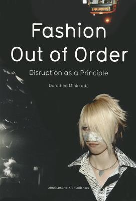 Fashion: Out of Order: Disruption as a Principle Dorothea Mink