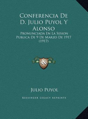 Conferencia De D. Julio Puyol Y Alonso: Pronunciada En La Sesion Publica De 9 De Marzo De 1917 (1917)  by  Julio Puyol
