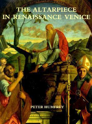 The Altarpiece in Renaissance Venice Peter Humfrey