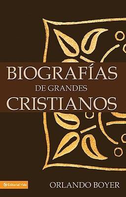 Biografías de grandes cristianos  by  Orlando Boyer