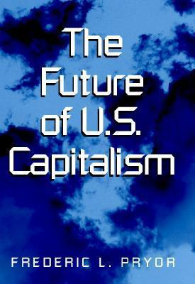 The Future of U.S. Capitalism Frederic L. Pryor