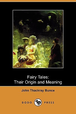 Fairy Tales: Their Origin and Meaning  by  John Thackray Bunce