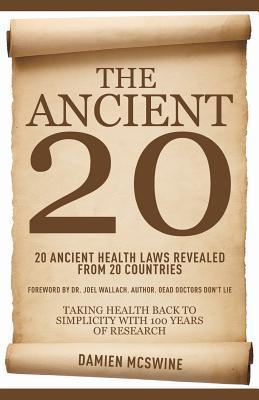The Ancient 20: 20 Ancient Health Laws Revealed from 20 Countries  by  Damien D. McSwine
