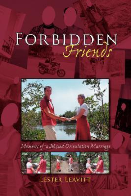 Forbidden Friends: Memoirs of a Mixed Orientation Marriage Lester Leavitt