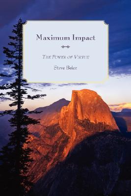 Maximum Impact: The Power of Virtue Steve Beier