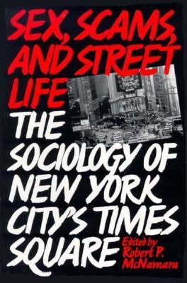 Sex, Scams, And Street Life: The Sociology Of New York Citys Times Square  by  Robert P. McNamara