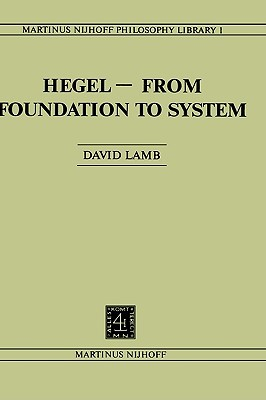 Hegel  From Foundation To System  by  D. Lamb