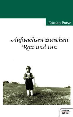 Aufwachsen Zwischen Rott Und Inn Eduard Prinz