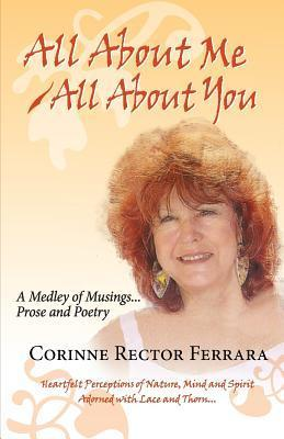 All about Me - All about You, a Medley of Musings, Prose and Poetry Corinne Rector Ferrara