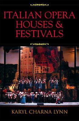 Italian Opera Houses and Festivals  by  Karyl Charna Lynn
