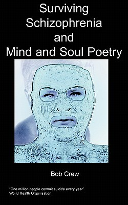 Surviving Schizophrenia and Poetry  by  Bob Crew