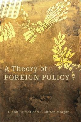 A Theory of Foreign Policy  by  Glenn Palmer