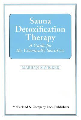Sauna Detoxification Therapy: A Guide for the Chemically Sensitive Marilyn McVicker