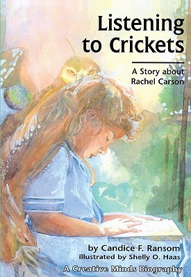 Listening to Crickets: A Story about Rachel Carson  by  Candice Ransom