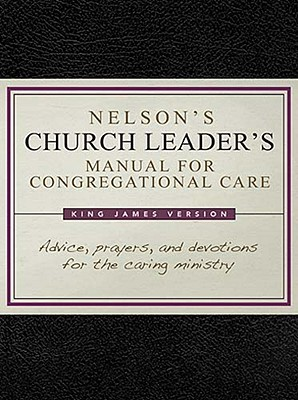 Nelsons Church Leaders Manual for Congregational Care: KJV Edition Thomas Nelson Publishers