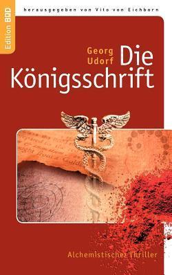 Die Königsschrift: Alchemistischer Thriller  by  Georg Udorf