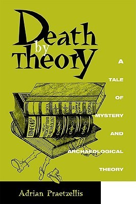 Death Theory: A Tale of Mystery and Archaeological Theory by Adrian Praetzellis